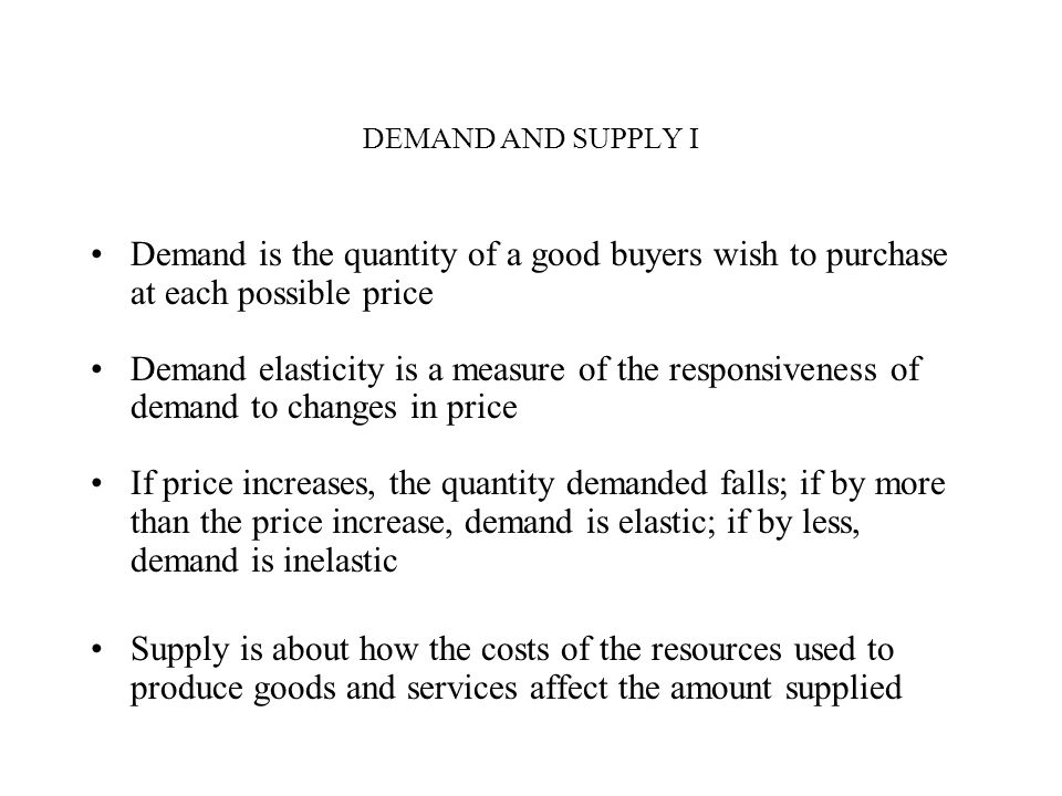 DEMAND AND SUPPLY I Demand is the quantity of a good buyers wish to purchase at each possible price.