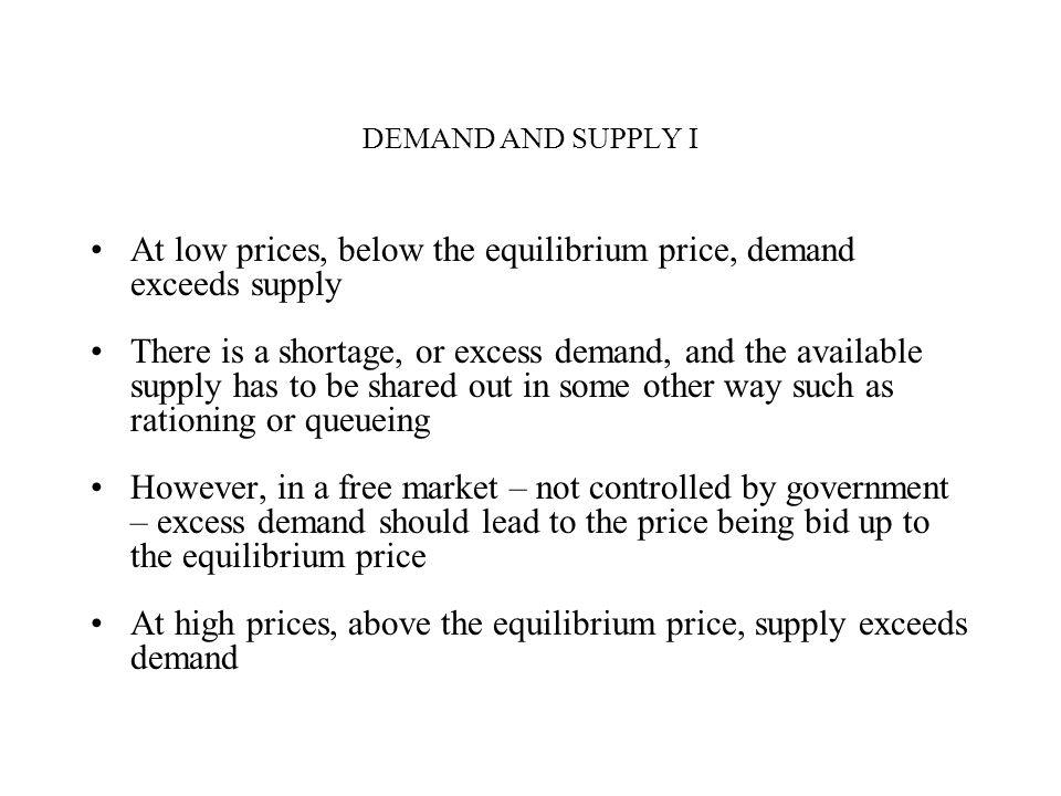 At low prices, below the equilibrium price, demand exceeds supply