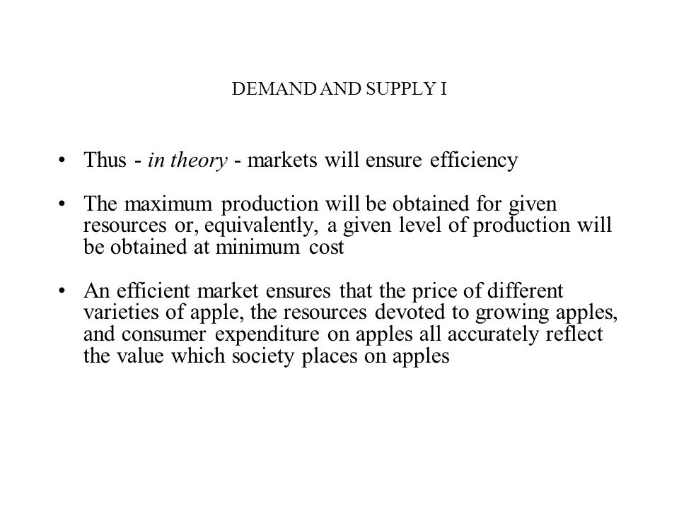 Thus - in theory - markets will ensure efficiency