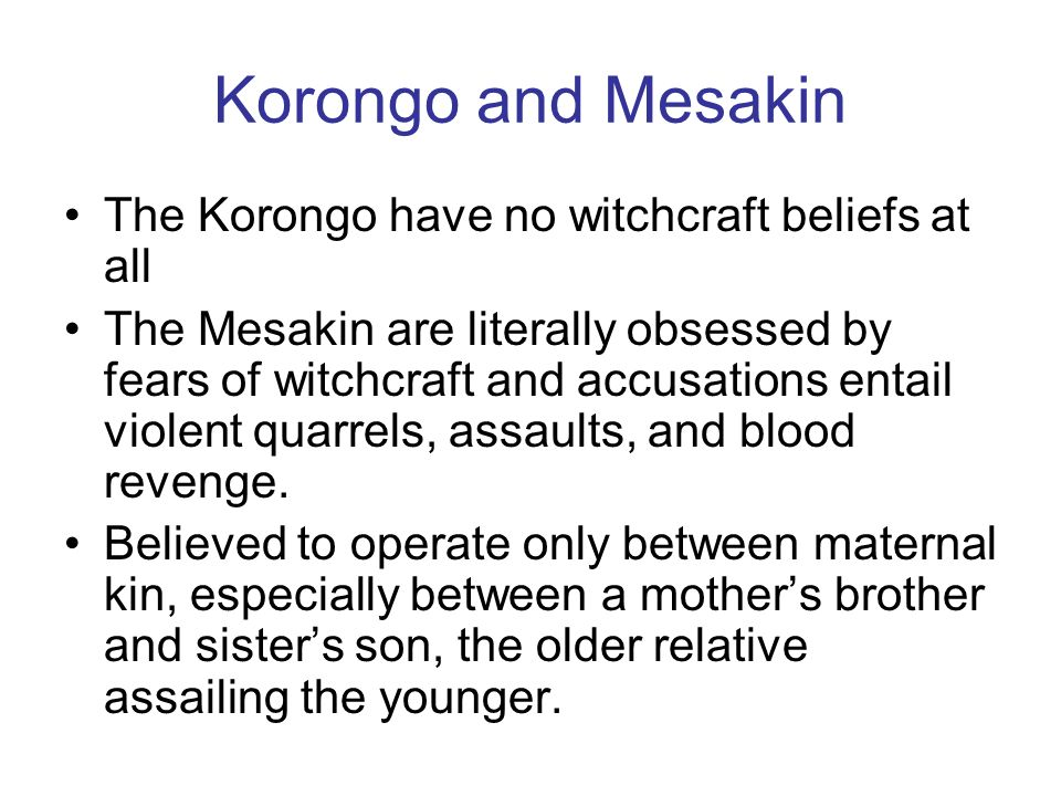 Korongo and Mesakin The Korongo have no witchcraft beliefs at all
