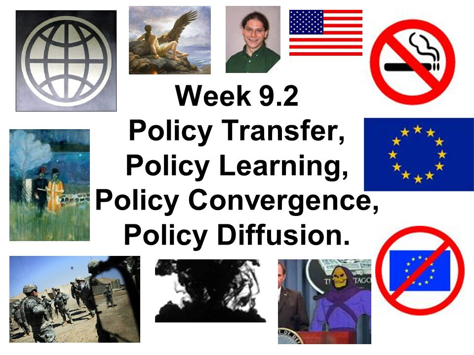 Week 9.2 Policy Transfer, Policy Learning, Policy Convergence, Policy Diffusion.