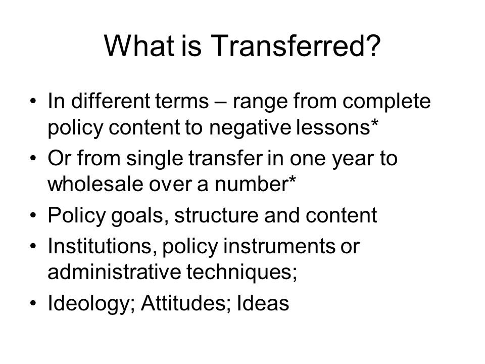 What is Transferred In different terms – range from complete policy content to negative lessons*