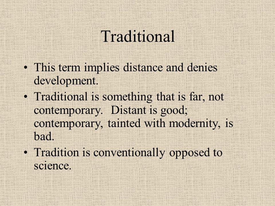 Traditional This term implies distance and denies development.