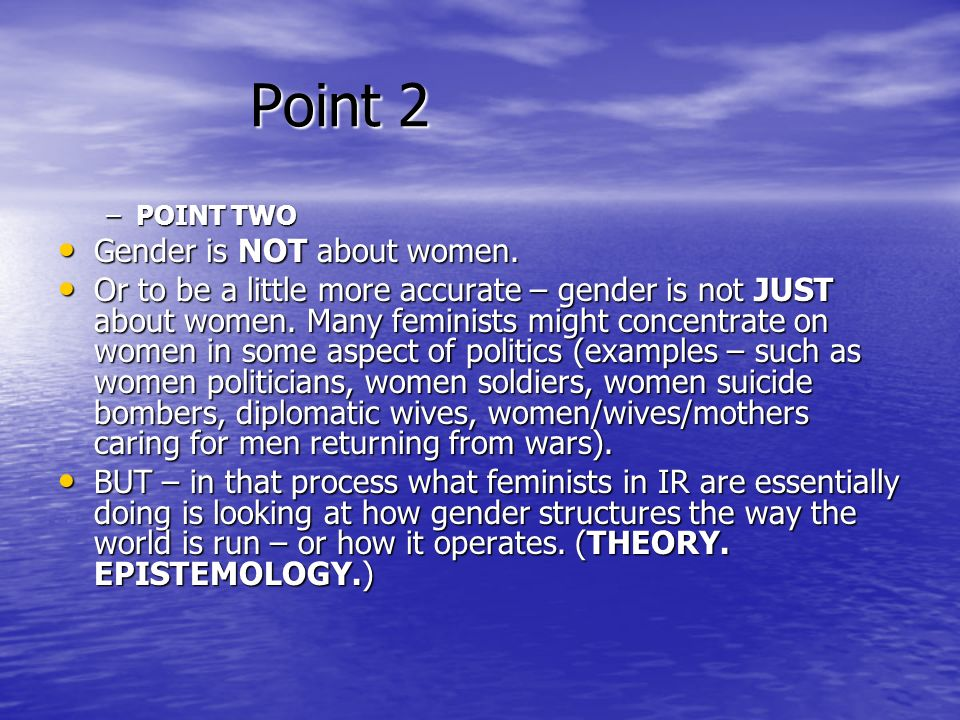 Point 2 Gender is NOT about women.