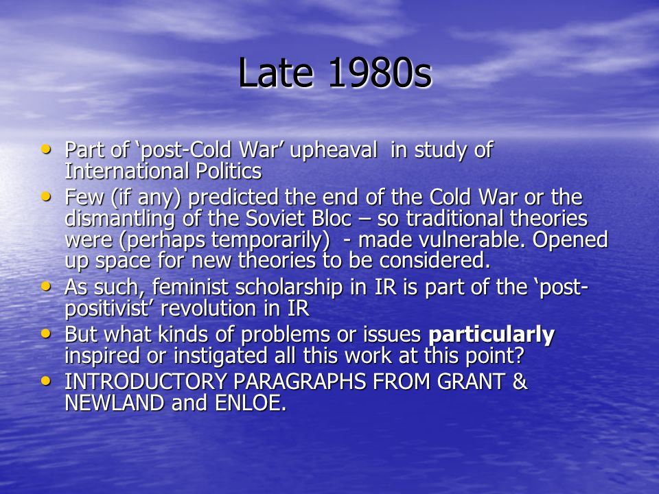 Late 1980s Part of 'post-Cold War' upheaval in study of International Politics.