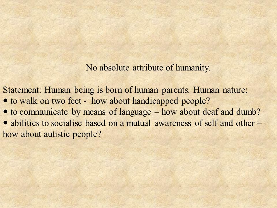 No absolute attribute of humanity.
