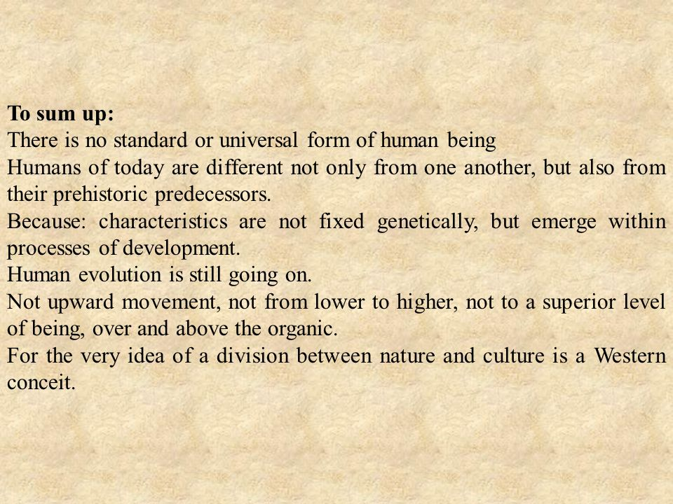 To sum up: There is no standard or universal form of human being.