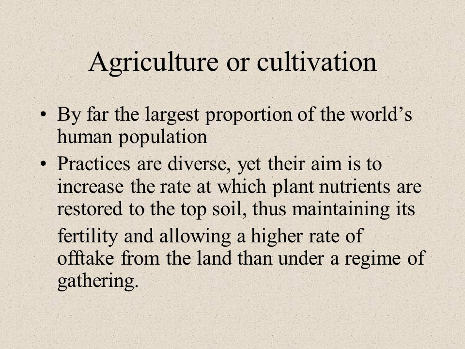 Agriculture or cultivation