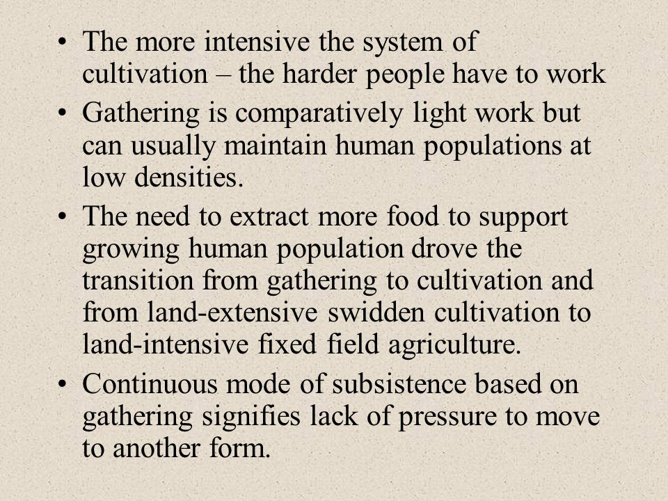 The more intensive the system of cultivation – the harder people have to work