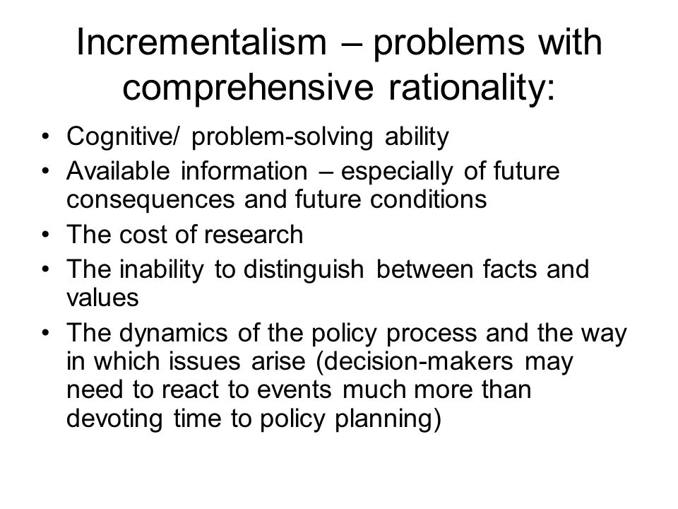 Incrementalism – problems with comprehensive rationality:
