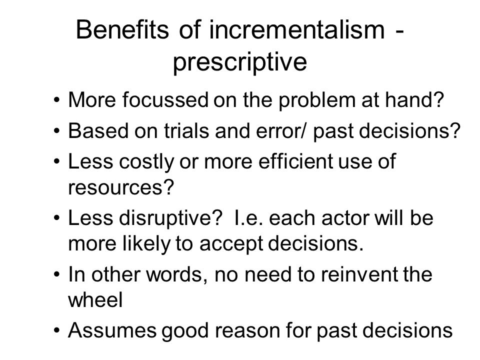 Benefits of incrementalism - prescriptive