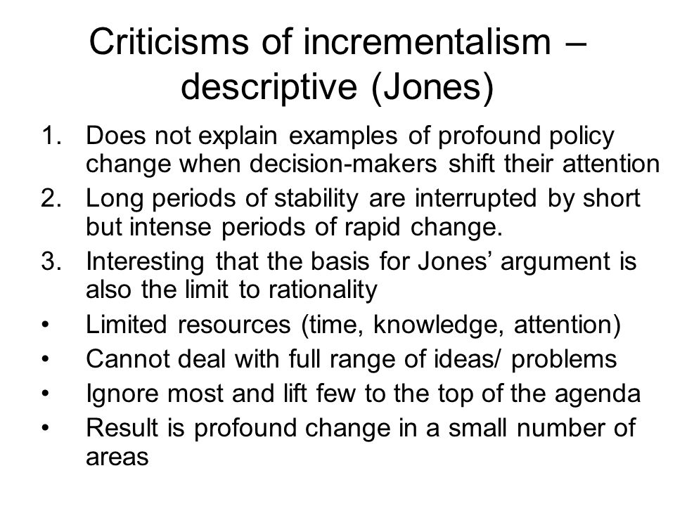 Criticisms of incrementalism – descriptive (Jones)