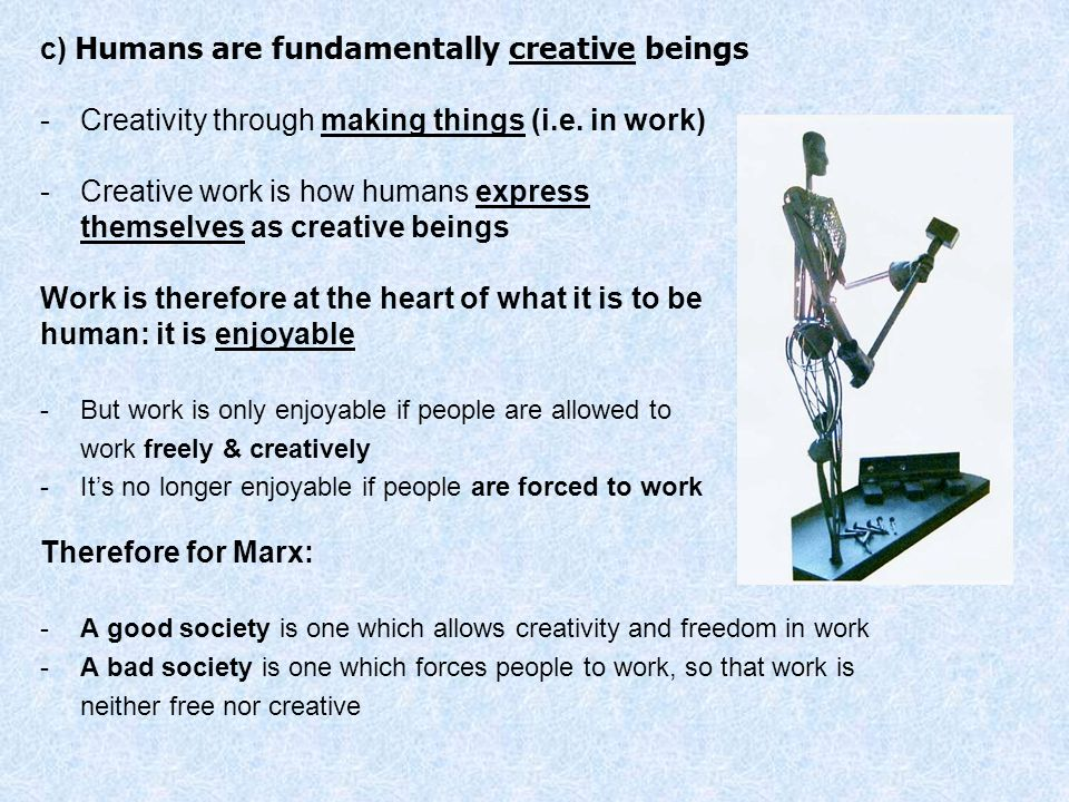 c) Humans are fundamentally creative beings