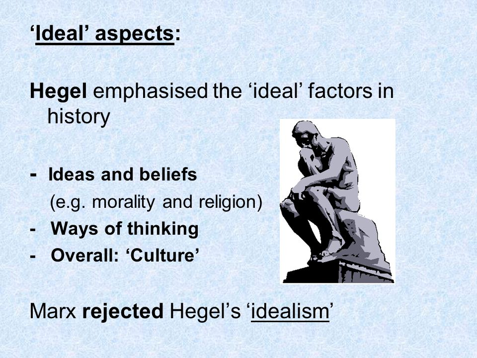 Hegel emphasised the 'ideal' factors in history