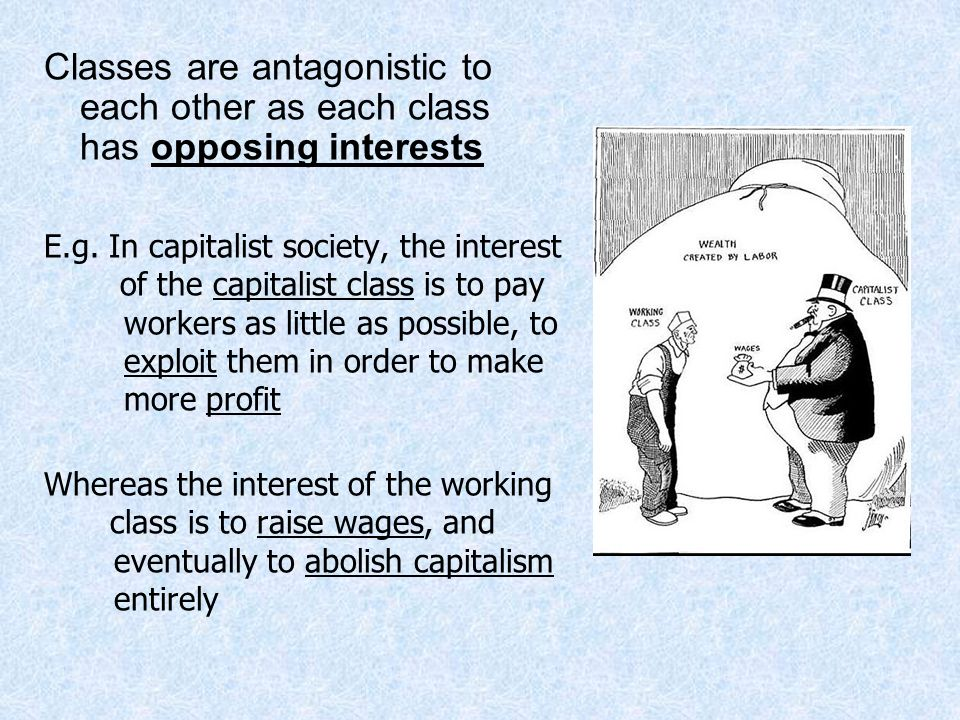 Classes are antagonistic to each other as each class has opposing interests