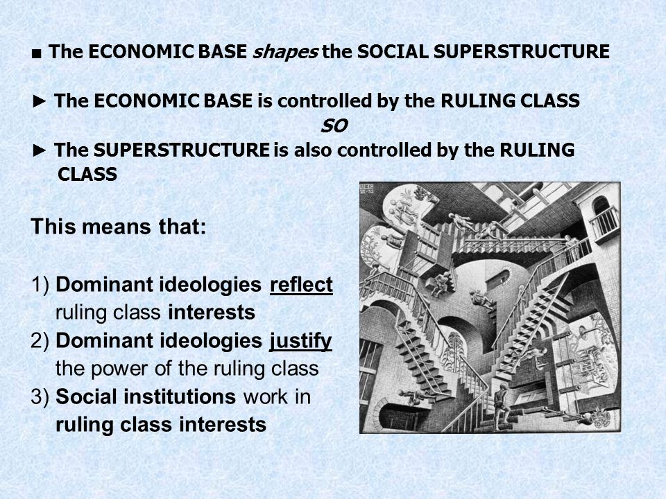 This means that: 1) Dominant ideologies reflect ruling class interests