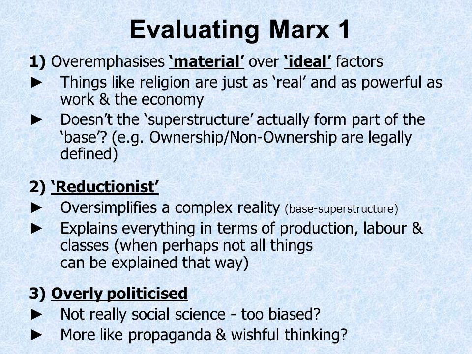 Evaluating Marx 1 1) Overemphasises 'material' over 'ideal' factors