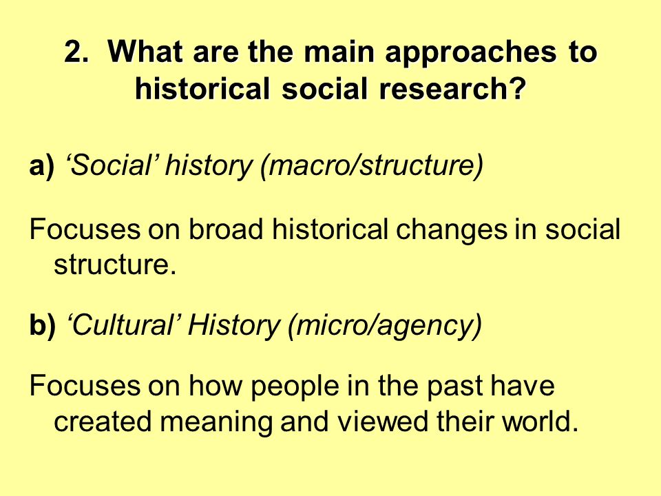 2. What are the main approaches to historical social research