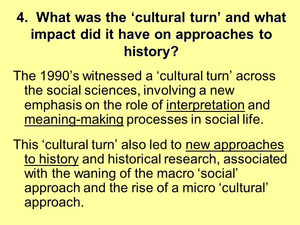 4. What was the 'cultural turn' and what impact did it have on approaches to history