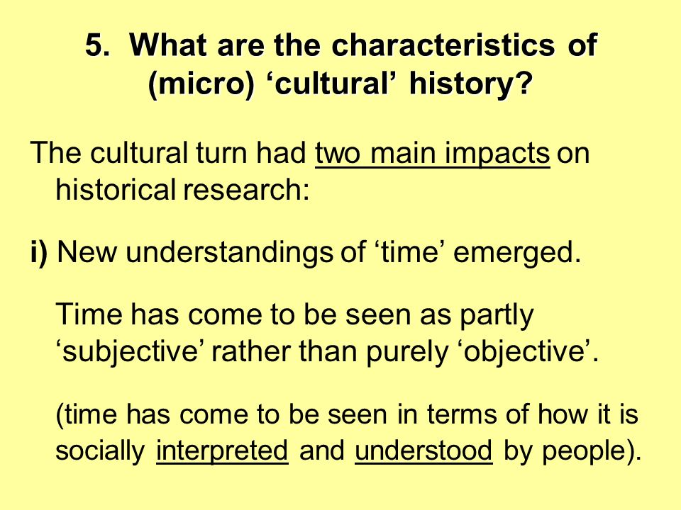 5. What are the characteristics of (micro) 'cultural' history