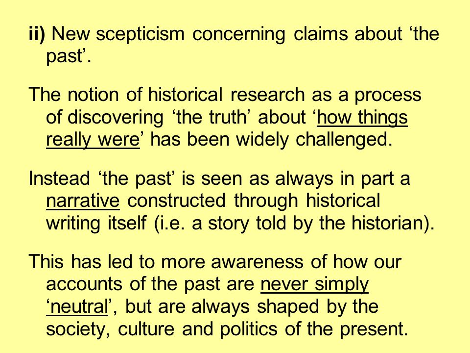ii) New scepticism concerning claims about 'the past'.