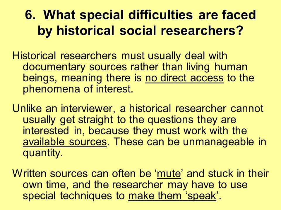 6. What special difficulties are faced by historical social researchers