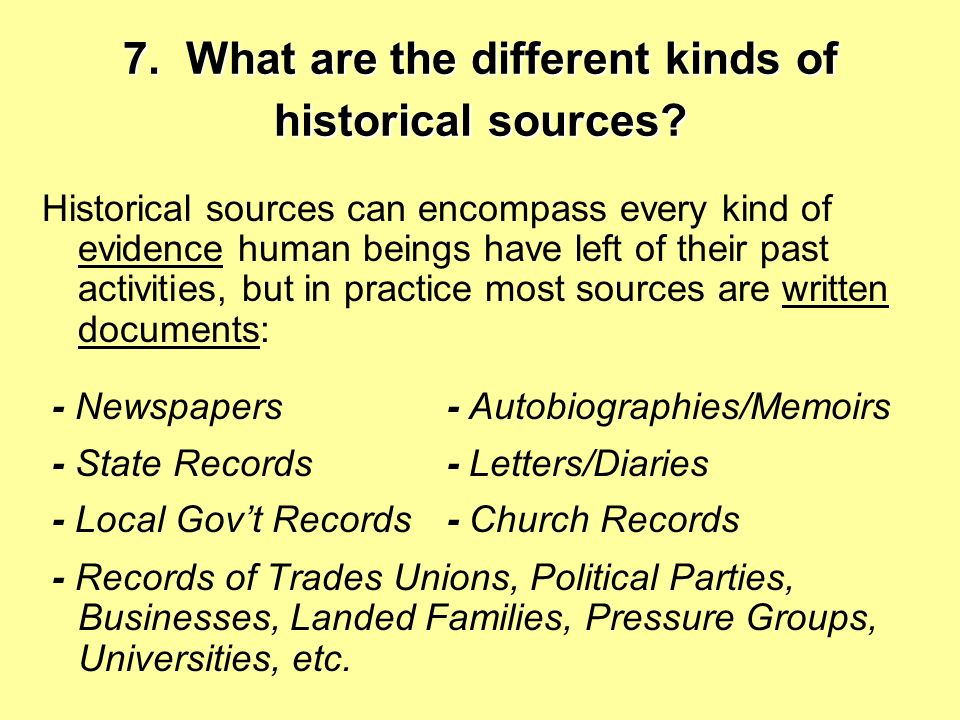 7. What are the different kinds of historical sources