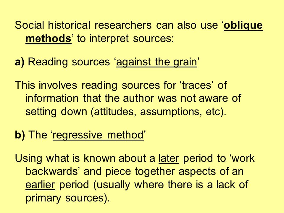 Social historical researchers can also use 'oblique methods' to interpret sources: