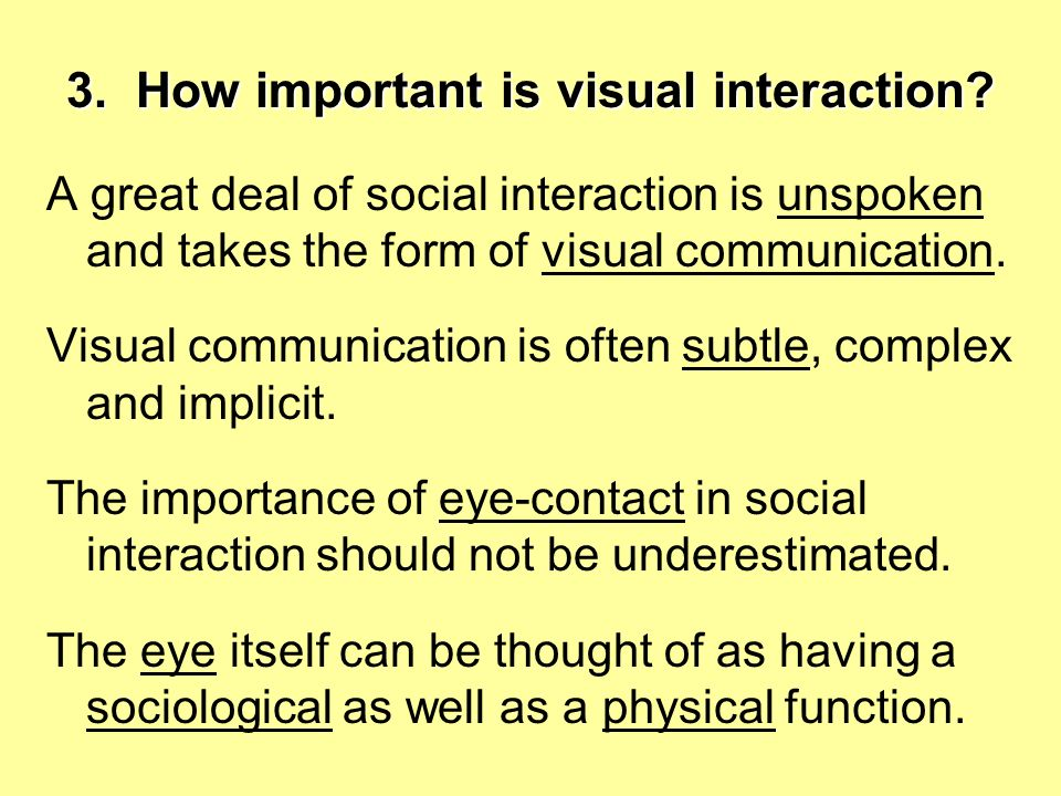 3. How important is visual interaction