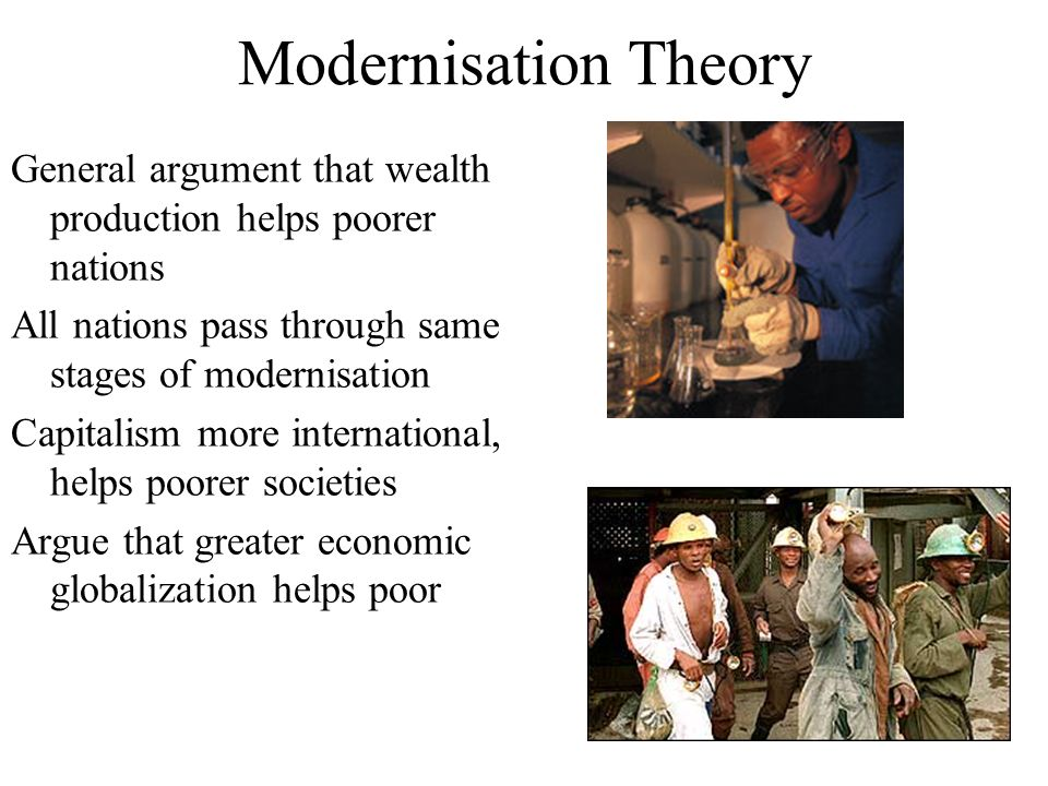 Modernisation Theory General argument that wealth production helps poorer nations. All nations pass through same stages of modernisation.