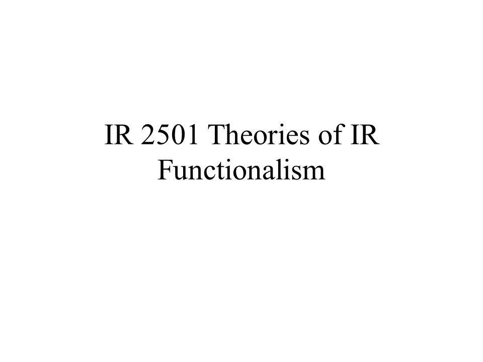 IR 2501 Theories of IR Functionalism