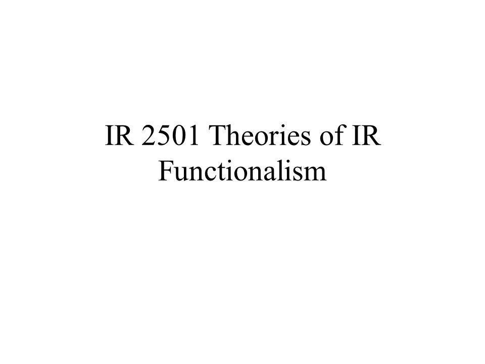 IR 2501 Theories of IR Functionalism