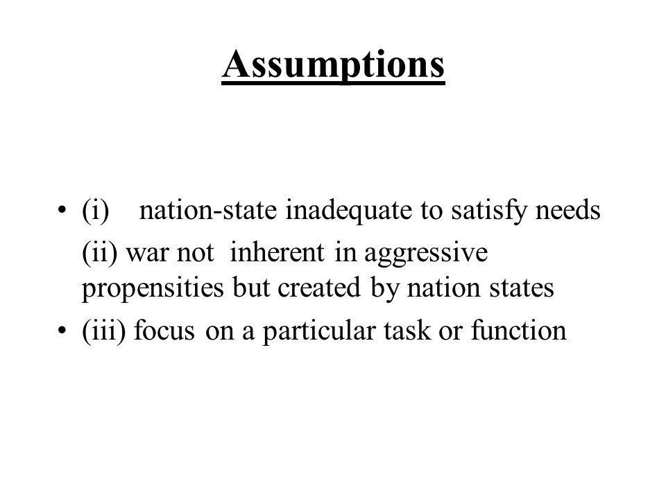Assumptions (i) nation-state inadequate to satisfy needs