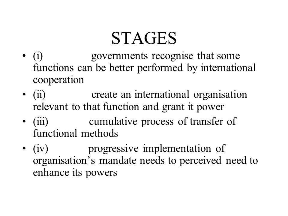 STAGES (i) governments recognise that some functions can be better performed by international cooperation.