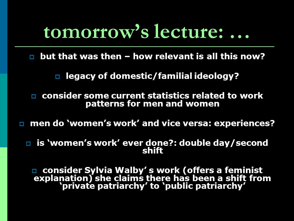tomorrow's lecture: … but that was then – how relevant is all this now legacy of domestic/familial ideology