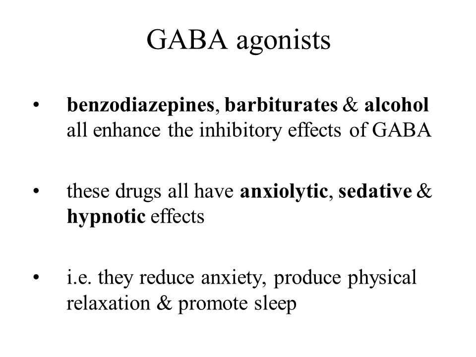 GABA agonists benzodiazepines, barbiturates & alcohol all enhance the inhibitory effects of GABA.