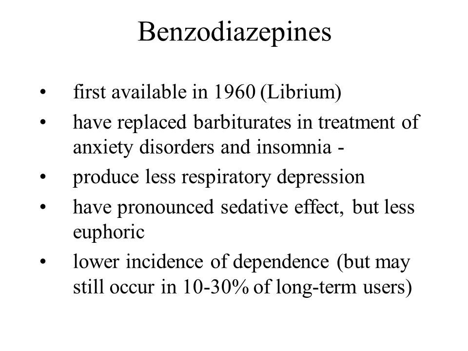 Benzodiazepines first available in 1960 (Librium)