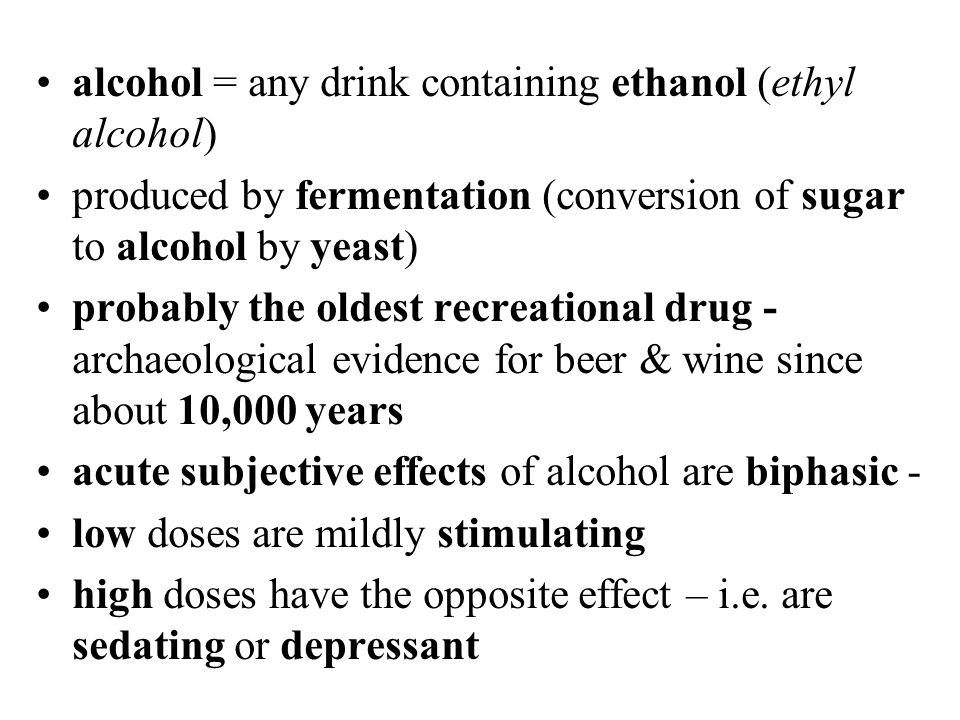 alcohol = any drink containing ethanol (ethyl alcohol)