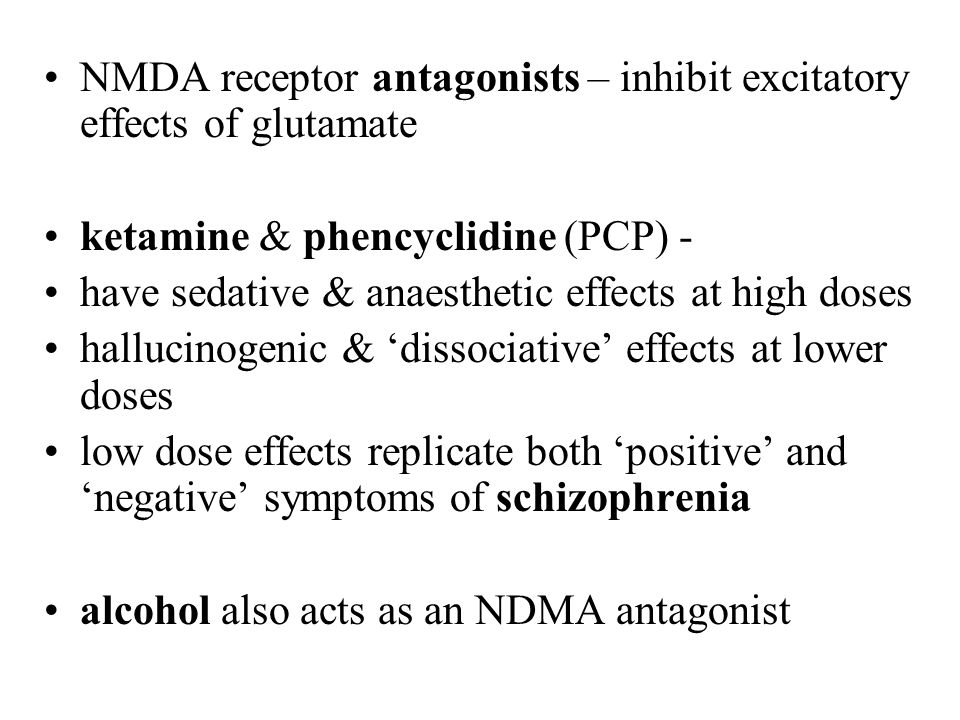 NMDA receptor antagonists – inhibit excitatory effects of glutamate