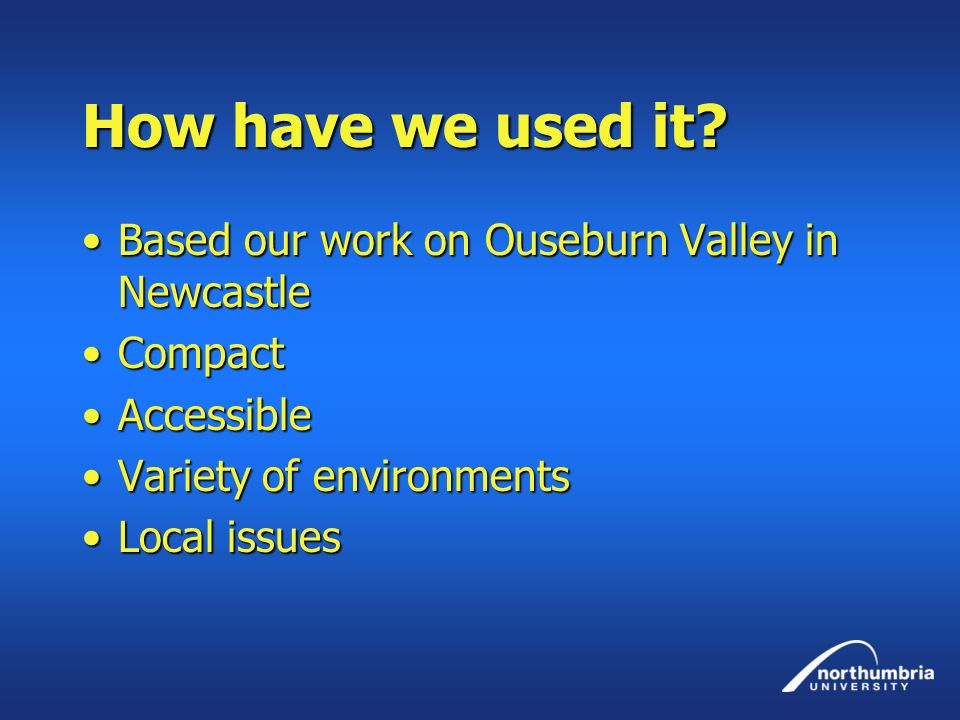 How have we used it Based our work on Ouseburn Valley in Newcastle