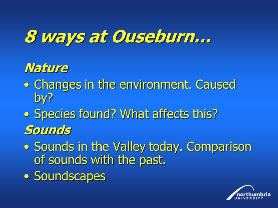 8 ways at Ouseburn… Nature Changes in the environment. Caused by