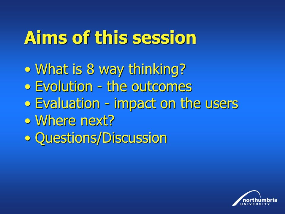 Aims of this session What is 8 way thinking Evolution - the outcomes