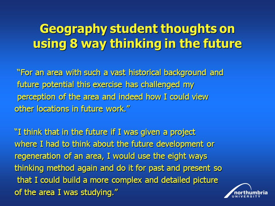 Geography student thoughts on using 8 way thinking in the future