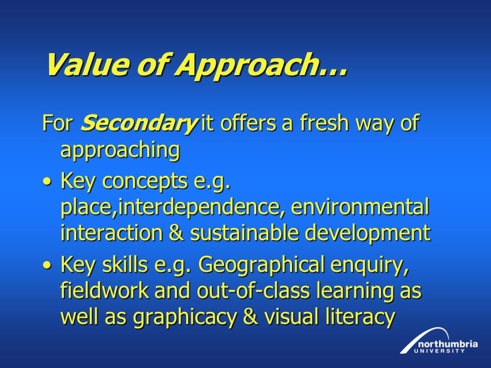 Value of Approach… For Secondary it offers a fresh way of approaching
