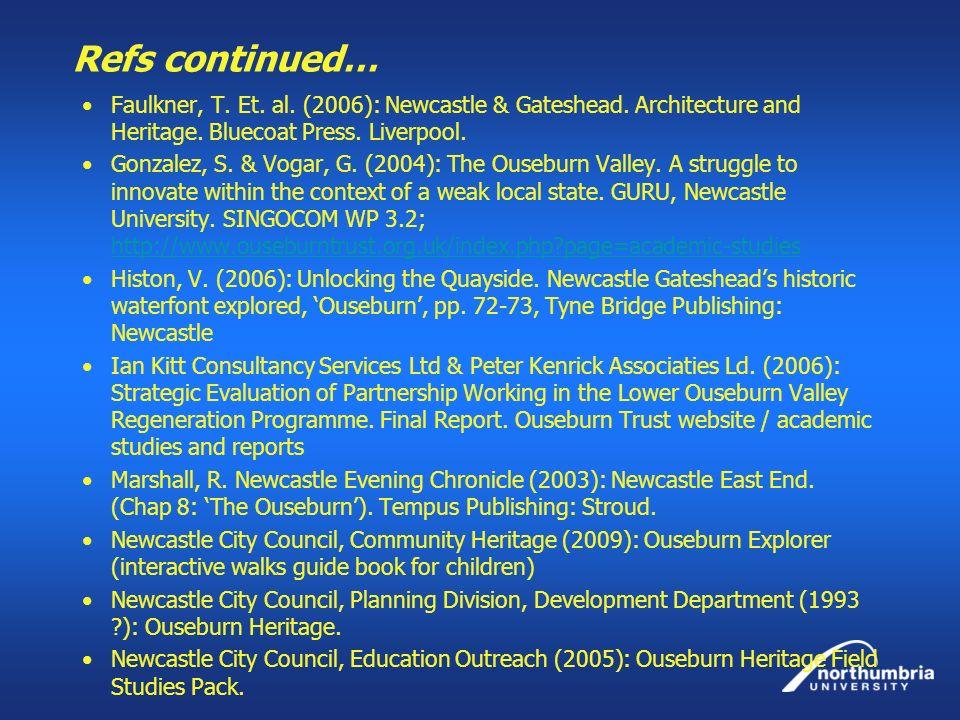 Refs continued… Faulkner, T. Et. al. (2006): Newcastle & Gateshead. Architecture and Heritage. Bluecoat Press. Liverpool.