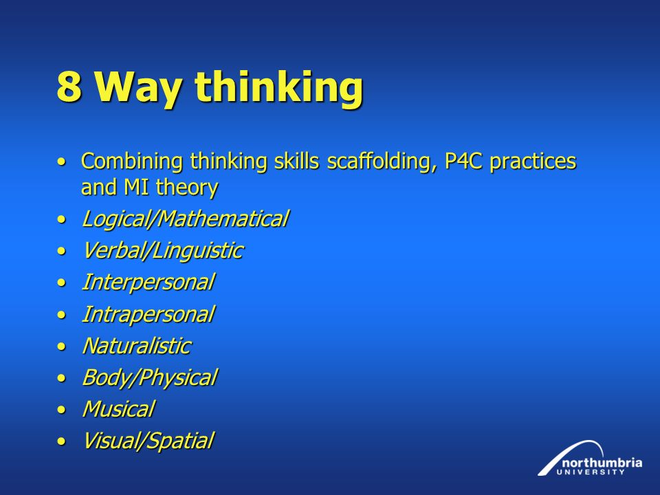 8 Way thinking Combining thinking skills scaffolding, P4C practices and MI theory. Logical/Mathematical.