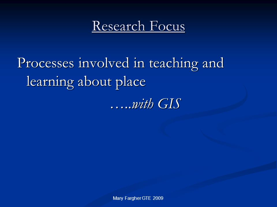 Processes involved in teaching and learning about place …..with GIS