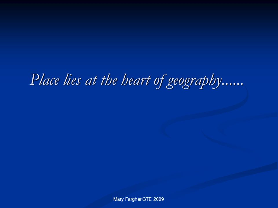Place lies at the heart of geography......