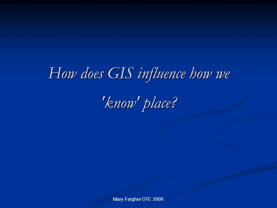 How does GIS influence how we know place