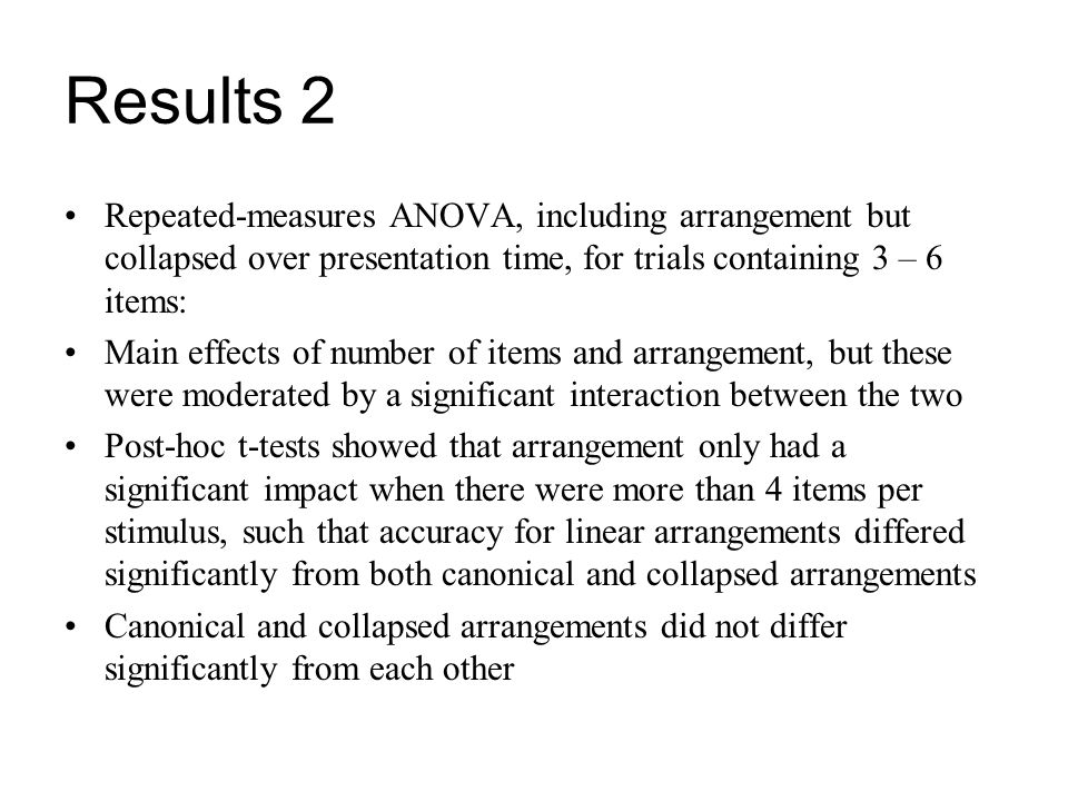 Results 2 Repeated-measures ANOVA, including arrangement but collapsed over presentation time, for trials containing 3 – 6 items: